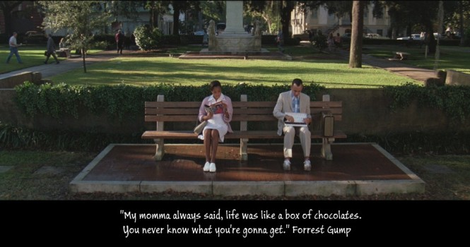 Life was like a box of chocolates - Forrest Gump