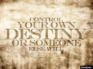 control your own destiny